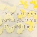 All your children want is your time