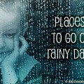 Places to go on Rainy Days